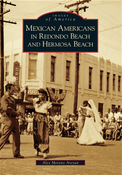 mexican americans in torrance images of america books mexican americans in redondo and hermosa by