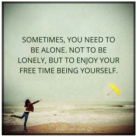 Sometimes I Enjoy Being Alone Essay by 32 Best Images About Alone Quotes On Being Alone Quotes The Walk And Walking