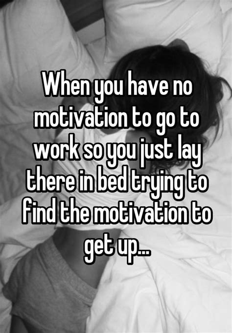 7 Tips On Finding Motivation To Go To College by When You No Motivation To Go To Work So You Just Lay