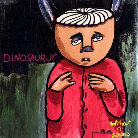 best dinosaur jr songs dinosaur jr without a sound 1994 the 40 best