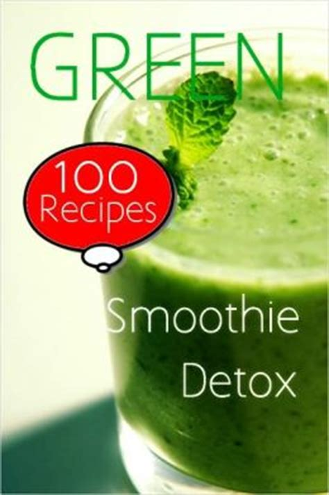 Best Green Smoothie Detox Book by Green Smoothie Detox 100 Recipes By Smith