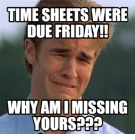 time meme 25 best timesheet due memes today meme memes timesheet