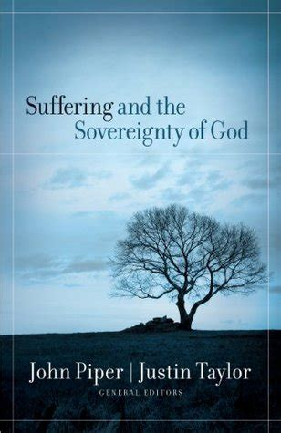 the sovereignty and goodness of god books suffering and the sovereignty of god by piper