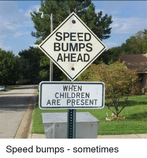 Speed Bump Meme - 25 best memes about funny signs funny signs memes