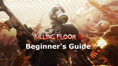 killing floor 2 beginner s guide avoid these 10 rookie mistakes reboot reload