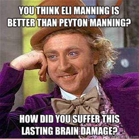 Funny Peyton Manning Memes - you think eli manning is better than peyton manning how