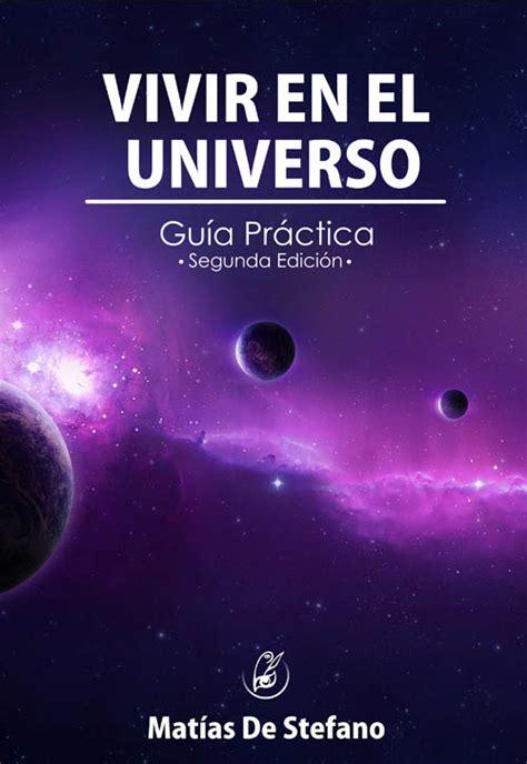 libro el universo te cubre vivir en el universo por matias de stefano