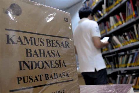 Kamus Besar Bahasa Indonesia Kbbi Hardcofer badan bahasa akan terbitkan kbbi baru republika