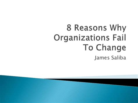 8 Reasons To Be A by 8 Reasons Why Organizations Fail To Change