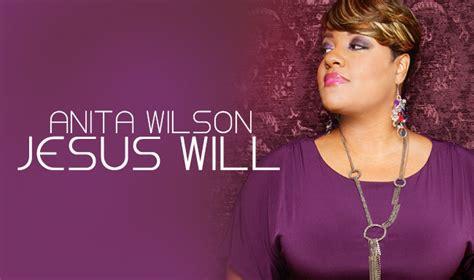 printable lyrics to jesus will by anita wilson anita wilson music anita wilson