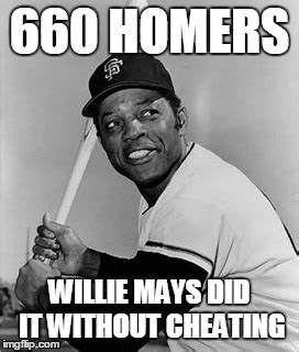 Arod Meme - willie mays did it without cheating imgflip