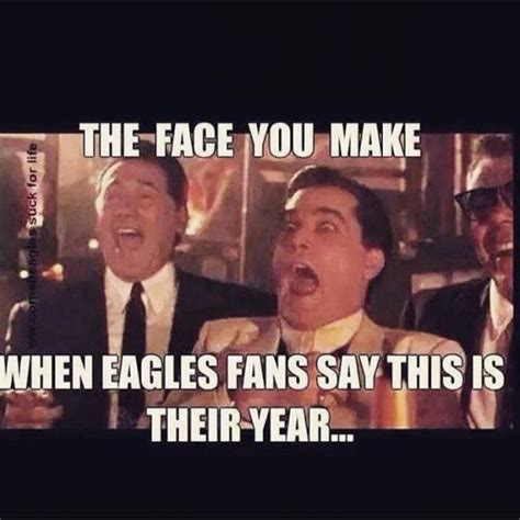 Philadelphia Eagle Memes - the face you make when eagles fans say this is their year