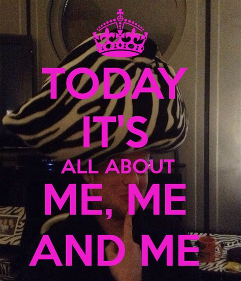 About Me Me Me - today it s all about me me and me poster thomas keep