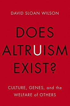 Altruism Question does altruism exist culture genes and the welfare of