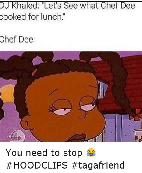 You Need To Stop Meme - 25 best memes about chef dee chef dee memes