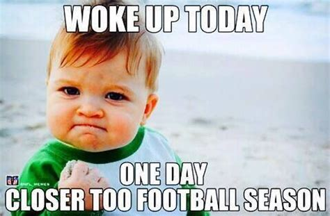 Football Season Meme - one day closer to football season when football season