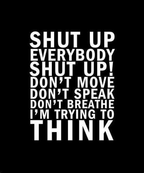 shut the up quotes i dont shut up quotes quotesgram