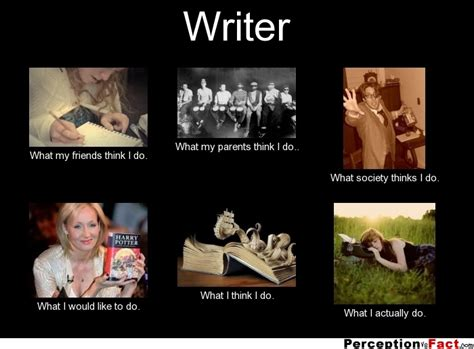 Writer Memes - writer what people think i do what i really do