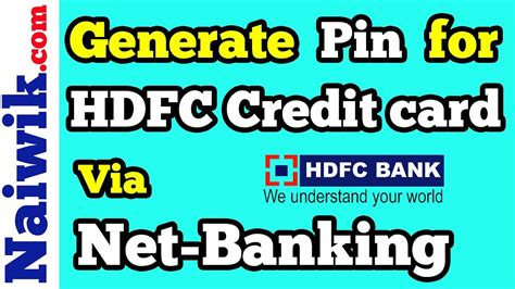 how to make hdfc credit card how to generate pin for hdfc credit card via