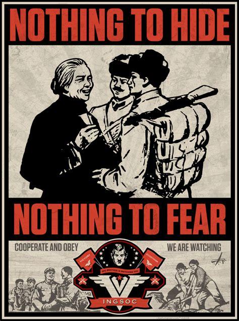 Nothing To Fear nothing to hide nothing to fear ingsoc poster libertymaniacs team flickr