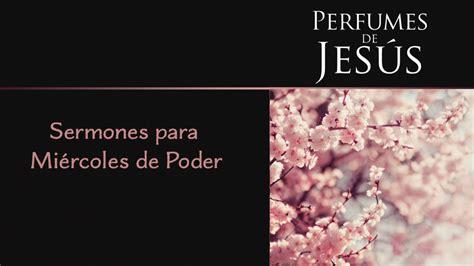 predicas sobre la vida eterna predicas y sermones libreto mi 233 rcoles del poder perfume de j 233 sus