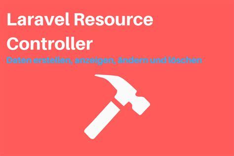 laravel resource tutorial laravel resource controller wie die daten in die
