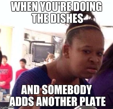 Meme Dishes - doing the dishes imgflip