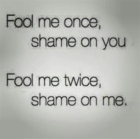 fool me once fool me once shame on you quotes sayings and other bullshit fool me once