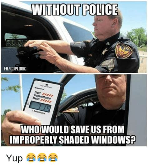 Law Enforcement Memes - without police fbcoplogic light meter whowould save us