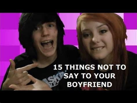 7 Things Not To With Your Boyfriend by 15 Things Not To Say To Your Boyfriend