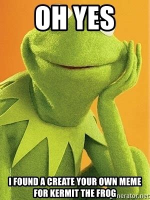 Create Your Own Meme Generator - oh yes i found a create your own meme for kermit the frog
