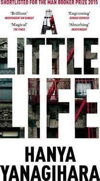 a little life shortlisted 1447294831 a little life hanya yanagihara 9781447294832