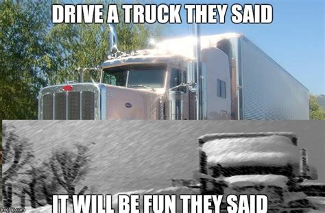 Truck Driver Meme - driving is fun till its not imgflip