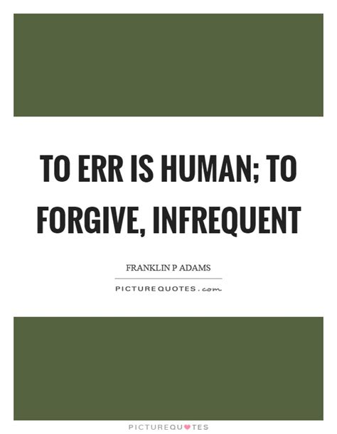 To Err Is Human To Forgive Is Essay by To Err Is Human To Forgive Infrequent Picture Quotes