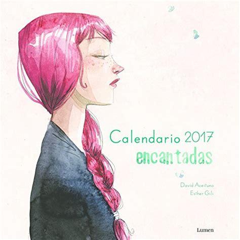 calendario encantadas 2017 esther gili 191 qui 233 n te lo ha contado