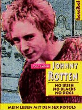 rotten no irish no johnny rotten no irish no blacks no dogs von johnny rotten bei lovelybooks sachb 252 cher