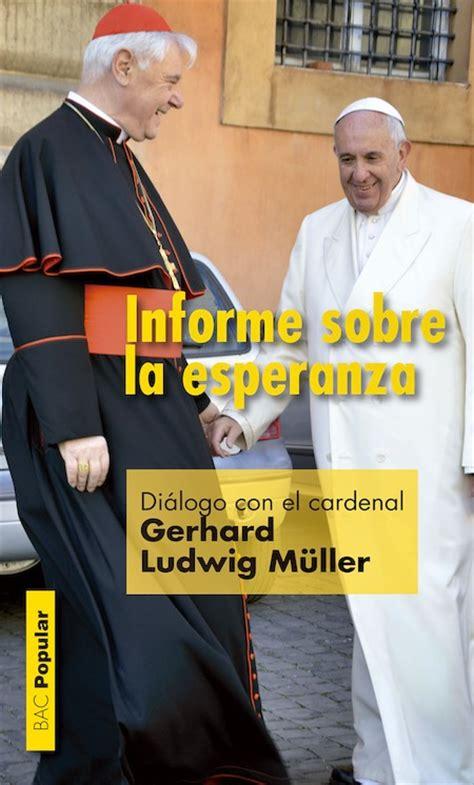 libro informe mller el cardenal m 252 ller un entusiasta de la iglesia del siglo de oro y de la obra de espa 241 a en