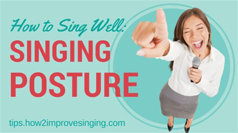 how to sing well singing posture