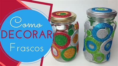 decorar frascos de vidrio con goma eva frascos decorados express con goma eva para regalar youtube
