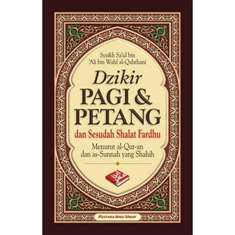 Buku Dzikir Pagi Petang Sesudah Shalat Fardhu Yazid Bin Abdul Qadir buku dzikir pagi petang dan sesudah shalat fardhu 2 warna
