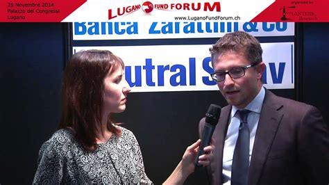 Banca Zarattini Lugano by Lugano Fund Forum 2014 Intervista A Paolo Cavatore Di