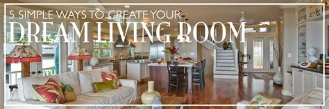 design your dream living room 5 simple ways to create your dream living room
