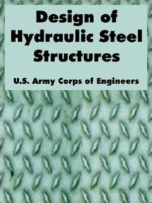 hydraulic design criteria corps of engineers design of hydraulic steel structures by army corp u s