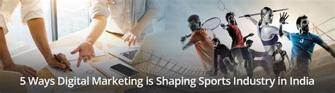 Executive Mba In Digital Marketing In India by 5 Ways Digital Marketing Is Shaping Sports Industry In