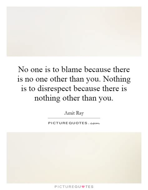 no one is to blame no one is to blame because there is no one other than you