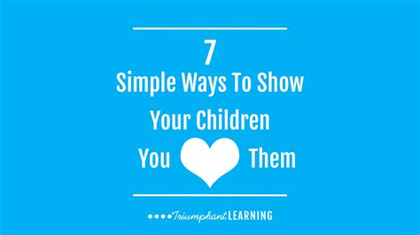 10 Ways To Show Your Parents You Are Responsible by 7 Simple Ways To Show Your Children You Them