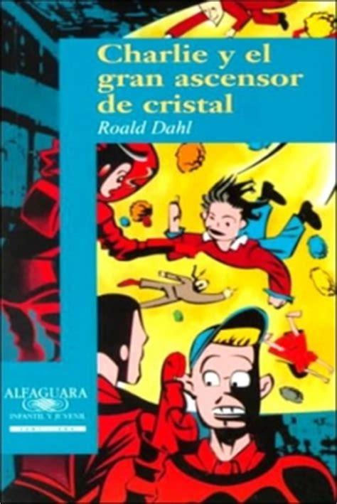 libro charlie y el ascensor libro charlie y el gran ascensor de cristal de roald dahl 1973 charlie and the great glass