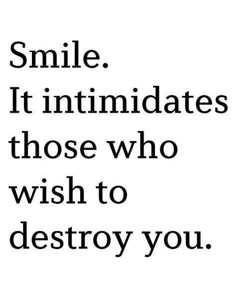 Smile Quotes Smile It Intimidates Those Who Wish To Destroy You
