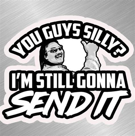 Still Gonna Send It Sticker