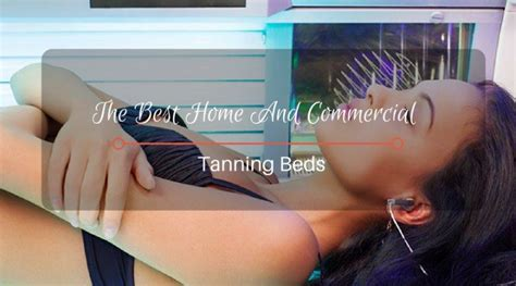 the best home and commercial tanning beds in 2018 top reviews